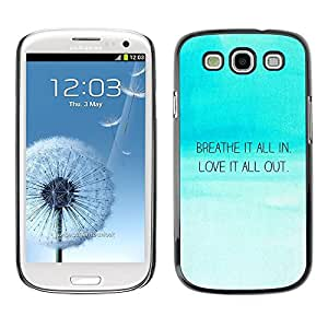 All Phone Most Case / Hard PC Metal piece Shell Slim Cover Protective Case for Samsung Galaxy S3 I9300 Breath In Love Out Inspirational Quote Blue Sky