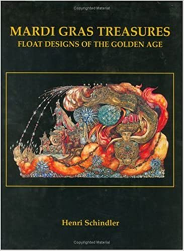 Mardi Gras Treasures Float Designs Of The Golden Age Vol 2 Schindler Henri 9781565547230 Amazon Com Books