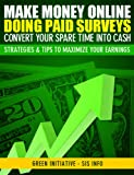 Make Money Online Doing Paid Surveys – Convert Your Spare Time Into Cash – Strategies & Tips to Maximize Your Earnings