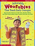 Adorable Wearables That Teach Early Concepts, Donald M. Silver and Patricia J. Wynne, 0439222656
