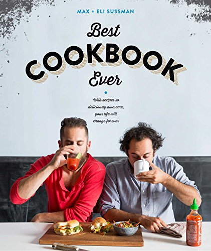 The Best Cookbook Ever: with recipes so deliciously awesome, your life will change forever (The Best Cookbook Ever)