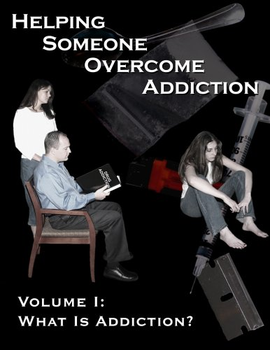 Helping Someone Overcome Addiction (What is Addiction?, 1)