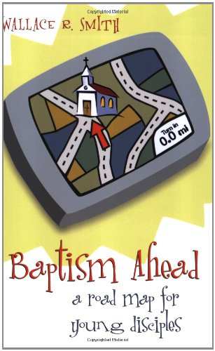 Baptism Ahead A Road Map for Young Disciples Wallace R. Smith