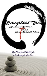 Evangelical Zen: A Christian's Spiritual Travels With a Buddhist Friend