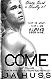 Come: Dirty, Dark, and Deadly Book One (Dirty, Dark and Deadly 1)