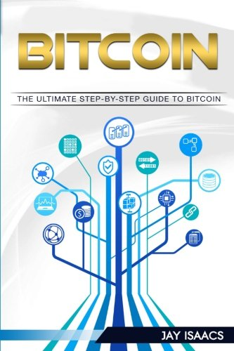 Bitcoin: A Step-by-Step guide on mastering bitcoin and cryptocurrencies (blockchain, fintech, currency, smart contracts, money, understanding, ... Guide To Cryptocurrency Coins) (Volume 1)