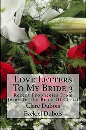 Book Love Letters To My Bride 3: Recent Prophecies From Jesus To The Bride Of Christ