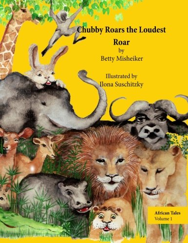 African Tales: Chubby Roars the Loudest Roar: This is a story about discovering one's own resourcefulness and finding a way out of a difficult problem (Animal Stories) pdf