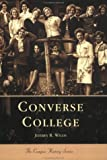 img - for Converse College (SC) (College History Series) book / textbook / text book