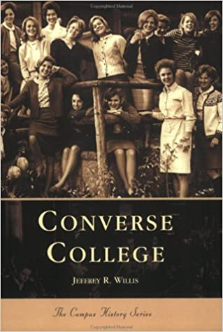 8e0fbb340cdd1c Converse College (SC) (College History Series)  Jeffrey R. Willis   9780738514024  Amazon.com  Books