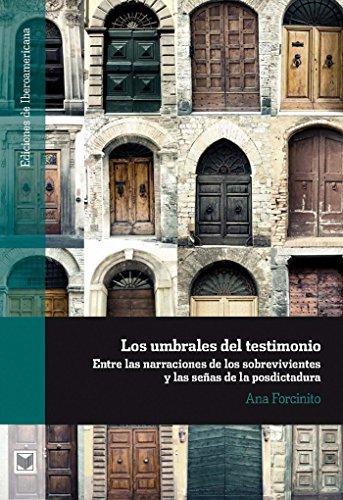 Descargar Libro Los Umbrales Del Testimonio.: Entre Las Narraciones De Los Sobrevivientes Y Las Señas De La Posdictadura. Ana Forcinito