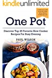 One Pot: Discover Top 25 Favorite Slow Cooker Recipes For Busy Evening