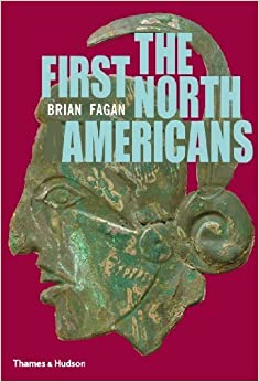 The First North Americans: An Archaeological Journey by Brian M. Fagan (2012-02-07)