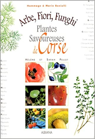 Lire Arbe, fiori, funghi : Plantes savoureuses de Corse pdf, epub ebook