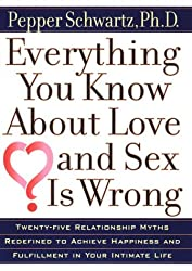 Everything You Know about Love and Sex Is Wrong