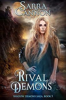 Rival Demons (The Shadow Demons Saga Book 5) by [Cannon, Sarra]