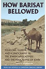 How Barisat Bellowed: Folklore, Humor, and Iconography in the Jewish Apocalypses and the Apocalypse of John  (The Dead Sea Scrolls & Christian Origins Library, Vol. 3) Paperback