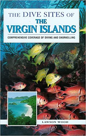 The Dive Sites of the Virgin Islands : Comprehensive Coverage of Diving & Snorkelling (Dive Sites of Ser.)