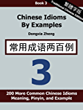 Chinese Idioms by Examples: Book 3 - 200 More Common Chinese Idioms With Meaning, Pinyin, and Examples [Traditional Chinese Edition] (English Edition)
