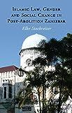 Islamic Law, Gender, and Social Change in Post-Abolition Zanzibar, Stockreiter, Elke, 1107048419