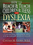 How to Reach and Teach Children and Teens with Dyslexia, Cynthia M. Stowe, 0130320188