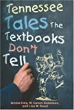 Tennessee Tales the Textbooks Don't Tell, Jennie Ivey and Calvin Dickinson, 1570722447