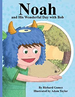 Noah, and His Wonderful Day with Bob by [Gomez, Richard]