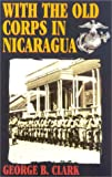With the Old Corps in Nicaragua, George B. Clark, 0891417370