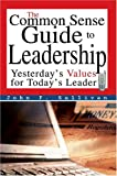 The Common Sense Guide to Leadership, John Sullivan, 0595668151