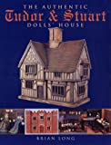 The Authentic Tudor and Stuart Dolls' House
