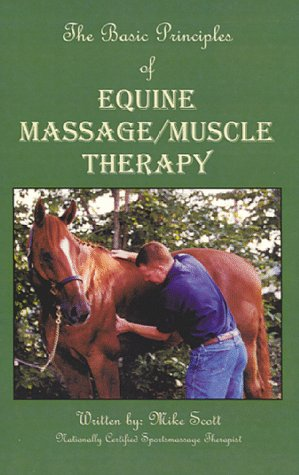The Basic Principles of Equine Massage/Muscle Therapy (Basic Massage Therapy)