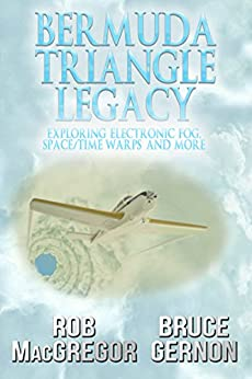 Bermuda Triangle Legacy: Exploring Electronic Fog, Space/Time Warps & More by [MacGregor, Rob, Gernon, Bruce]