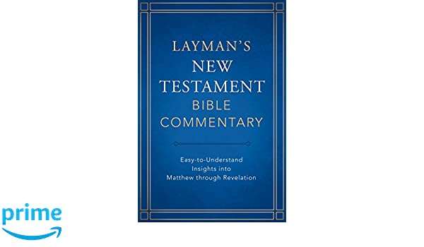 Layman S New Testament Bible Commentary Easy To Understand Insights