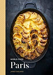 World Food: Paris: Heritage Recipes for Classic Home Cooking (English Edition)