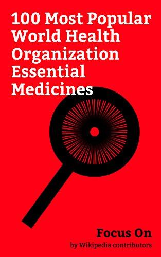Focus On: 100 Most Popular World Health Organization Essential Medicines: Essential Medicines, Paracetamol, Diazepam, Lorazepam, Ketamine, Aspirin, Azithromycin, ... Metformin, Amoxicillin, Metronidazole, etc.