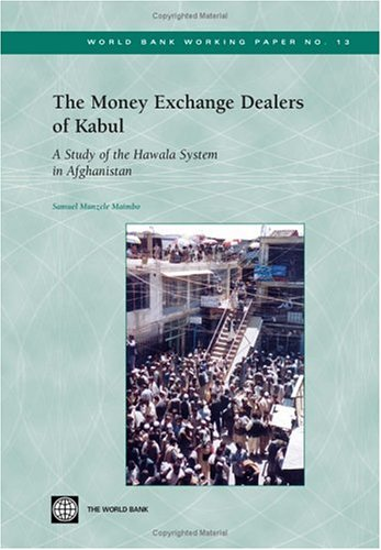 Read Online The Money Exchange Dealers of Kabul: A Study of the Hawala System in Afghanistan (World Bank Working Papers) PDF