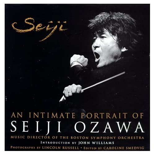Seiji: An Intimate Portrait of Seiji Ozawa, Music Director of the Boston Symphony Orchestra Caroline Smedvig and Lincoln Russell