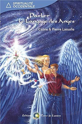 Parler le Langage des Anges Broché – 29 septembre 2011 Pierre Lassalle Céline Lassalle Terre de Lumière 2940448272