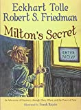 img - for Milton's Secret: An Adventure of Discovery through Then, When, and the Power of Now book / textbook / text book