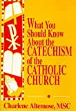 What You Should Know about the Catechism of the Catholic Church, Charlene Altemose, 0892436476