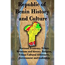 History and Culture of Benin republic: National Economy, Ethnic Relations and history, Religion, Ethnic Cultural differences, Government and leadership.