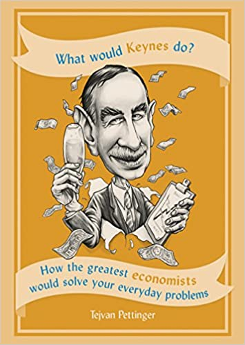 what would keynes do how the greatest economists would solve your