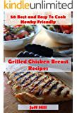 50 Best and Easy To Cook Newby Friendly - Grilled Chicken Breast Recipes