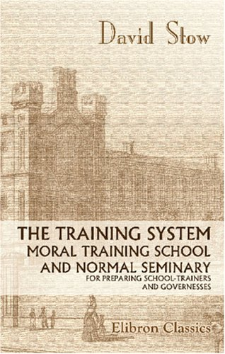 Download The Training System, Moral Training School, and Normal Seminary for Preparing School-Trainers and Governesses pdf epub