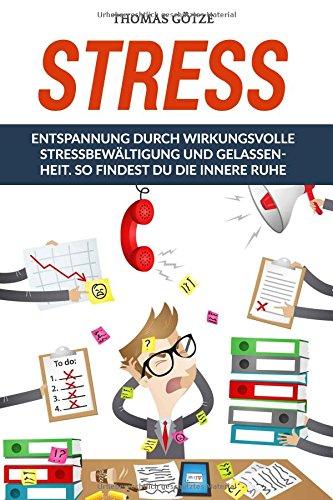 stress-entspannung-durch-wirkungsvolle-stressbewltigung-und-gelassenheit-so-findest-du-die-innere-ruhe-german-edition