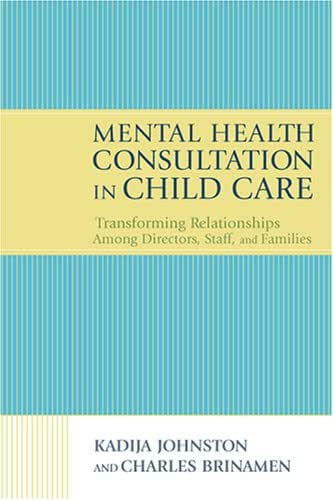 Mental Health Consultation in Child Care: Transforming Relationships With Directors, Staff, And Families