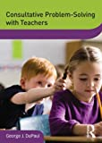 Consultative Problem-Solving with Teachers (DVD  Workshop Series on Clinical Child and Adolescent Psychology)