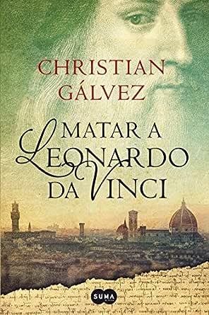 Matar a Leonardo da Vinci (Crónicas del Renacimiento 1) eBook ...