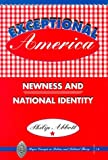 Exceptional America : Newness and National Identity, Abbott, Philip, 0820439126