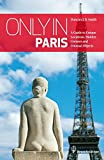 Only in Paris: A Guide to Unique Locations, Hidden Corners and Unusual Objects